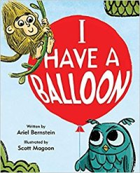 I Have a Balloon by Ariel Bernstein; Scott Magoon (Illustrator)